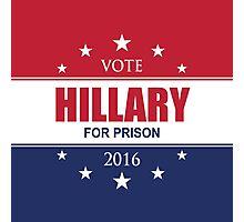 VOTE HILLARY FOR PRISON 2016 Photographic Print
