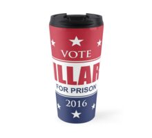 VOTE HILLARY FOR PRISON 2016 Travel Mug