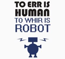 To Err Is Human, To Whir Is Robot Kids Clothes