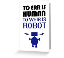 To Err Is Human, To Whir Is Robot Greeting Card