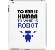 To Err Is Human, To Whir Is Robot iPad Case/Skin