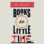So Many Books, So Little Time by abbieimagine