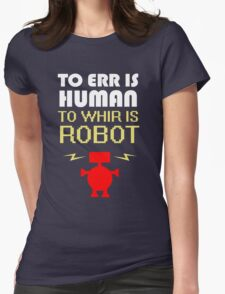 To Err Is Human, To Whir Is Robot (light design) Womens T-Shirt