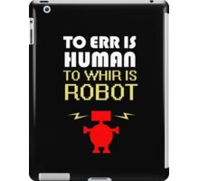 To Err Is Human, To Whir Is Robot (light design) iPad Case/Skin