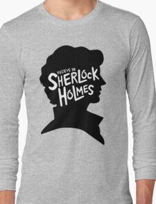 Believe In Sherlock Holmes Long Sleeve T-Shirt
