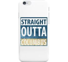 Straight Outta Columbus iPhone Case/Skin