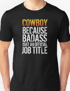 Must-Have 'Cowboy because Badass Isn't an Official Job Title' Tshirt, Accessories and Gifts T-Shirt