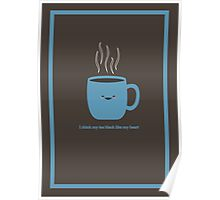 I drink my tea black like my heart Poster