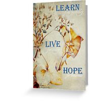 Learn, Live, Hope Greeting Card