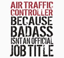 Awesome 'Air Traffic Controller because Badass Isn't an Official Job Title' Tshirt, Accessories and Gifts by Albany Retro