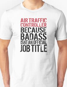 Awesome 'Air Traffic Controller because Badass Isn't an Official Job Title' Tshirt, Accessories and Gifts T-Shirt