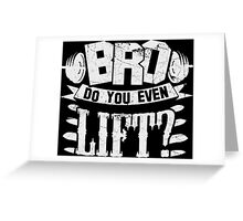 Bro Do You Even Lift? Gym Fitness Greeting Card