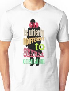 God is utterly indifferent to sexual orientation. Unisex T-Shirt