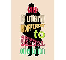 God is utterly indifferent to sexual orientation. Photographic Print