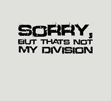 Sorry, But Thats Not My Division (Black Text) Unisex T-Shirt