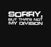 Sorry, But Thats Not My Division (White Text) Unisex T-Shirt