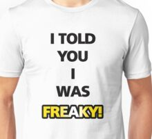 "Flight of the Conchords ""I Told You I Was Freaky"" Tee Unisex T-Shirt"