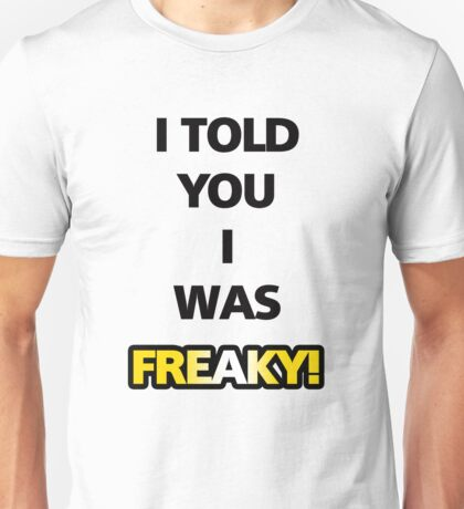 """Flight of the Conchords """"I Told You I Was Freaky"""" Tee Unisex T-Shirt"""