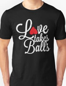 Love takes Balls _white T-Shirt