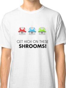Get High on these Shrooms! Classic T-Shirt