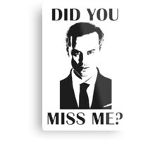 Moriarty, Did You Miss Me? Metal Print