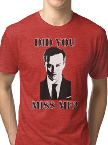 Moriarty, Did You Miss Me? Tri-blend T-Shirt