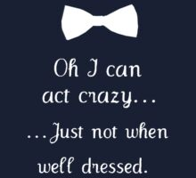 i can act crazy... just not when well dressed. by missbrodrick