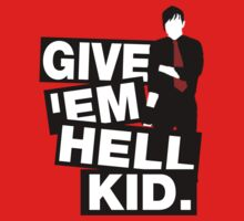 Give 'em Hell kid.  by nimbusnought