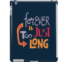 Forever is just too long iPad Case/Skin