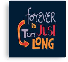 Forever is just too long Canvas Print