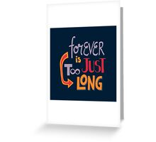 Forever is just too long Greeting Card