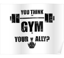 You think the gym is your ally? Poster