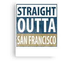 Straight Outta San Francisco Canvas Print