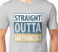 Straight Outta San Francisco Unisex T-Shirt