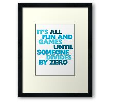 It's all fun and games until someone divides by zero Framed Print