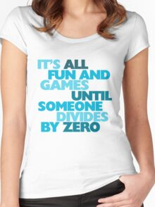 It's all fun and games until someone divides by zero Women's Fitted Scoop T-Shirt
