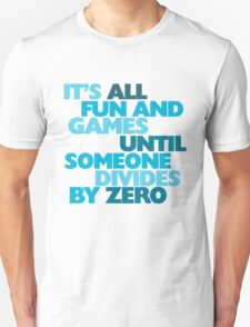 It's all fun and games until someone divides by zero T-Shirt