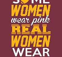 Some Women Wear Pink. Real Women Wear Burgundy And Gold (Washington Football Colors) by aestheticarts