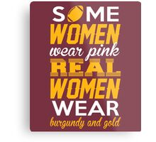 Some Women Wear Pink. Real Women Wear Burgundy And Gold (Washington Football Colors) Metal Print