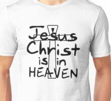 Jesus Christ is in Heaven Unisex T-Shirt