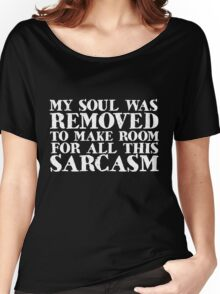 My soul was removed to make room for all this sarcasm Women's Relaxed Fit T-Shirt