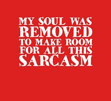 My soul was removed to make room for all this sarcasm Unisex T-Shirt