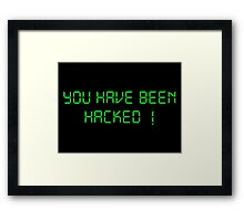 Funny Hacker Text: You have been Hacked Framed Print