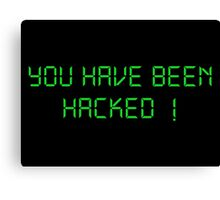 Funny Hacker Text: You have been Hacked Canvas Print