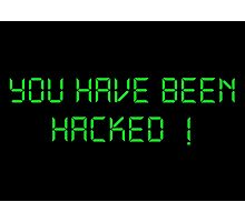 Funny Hacker Text: You have been Hacked Photographic Print