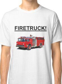 FIRETRUCK!!!! Classic T-Shirt