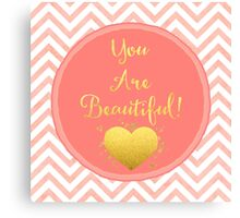 You Are Beautiful chevron coral, gold sentiment text art Canvas Print