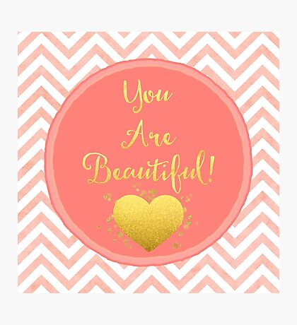 You Are Beautiful chevron coral, gold sentiment text art Photographic Print