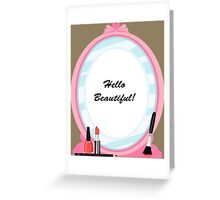 Hello Beautiful! Greeting Card