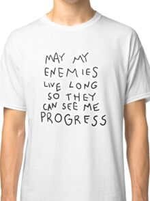 May my Enemies live long Classic T-Shirt